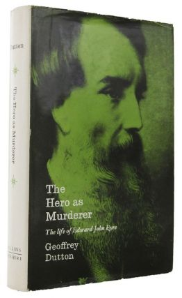 THE HERO AS MURDERER. John Eyre, Geoffrey Dutton.