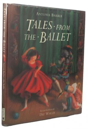 TALES FROM THE BALLET. Antonia Barber
