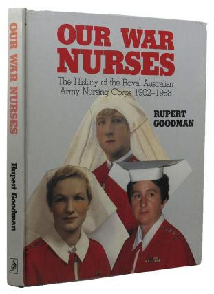 OUR WAR NURSES. Australian Formations - RAANC, Rupert Goodman