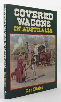 COVERED WAGONS IN AUSTRALIA. Les Blake