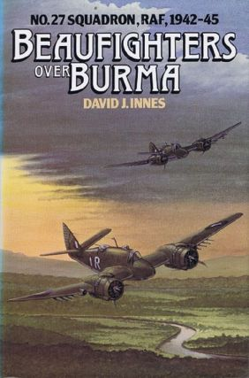 BEAUFIGHTERS OVER BURMA. David J. Innes.