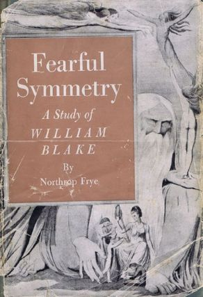 FEARFUL SYMMETRY. William Blake, Northrop Frye
