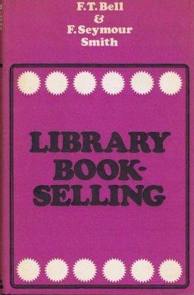 LIBRARY BOOKSELLING. F. T. Bell, F. Seymour Smith
