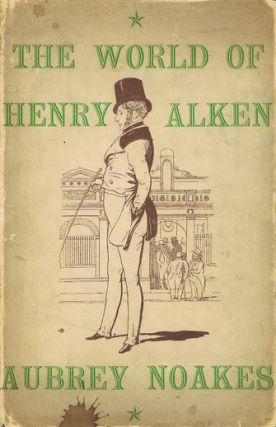 THE WORLD OF HENRY ALKEN. Henry Alken, Aubrey Noakes
