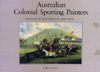 AUSTRALIAN COLONIAL SPORTING PAINTERS. Frederick Woodhouse, Sons, Colin Laverty