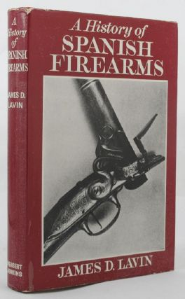 A HISTORY OF SPANISH FIREARMS. James D. Lavin