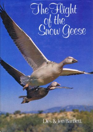 THE FLIGHT OF THE SNOW GEESE. Des and Jen Bartlett.