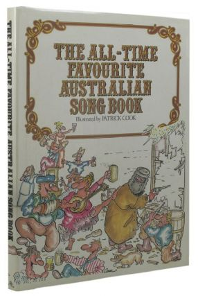 THE ALL-TIME FAVOURITE AUSTRALIAN SONG BOOK. Patrick Cook.
