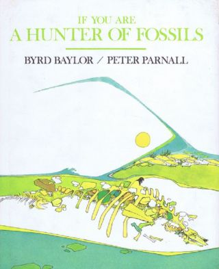IF YOU ARE A HUNTER OF FOSSILS. Byrd Baylor, Peter Parnall.