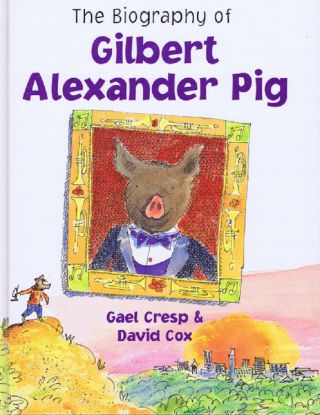 THE BIOGRAPHY OF GILBERT ALEXANDER PIG. Gael Cresp, David Cox