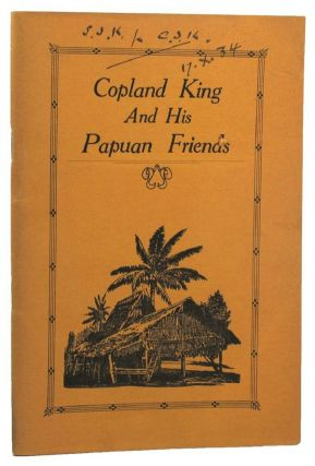 COPLAND KING AND HIS PAPUAN FRIENDS. Rev. Copland King, Rev. Cecil J. King