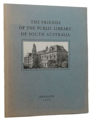 THE FRIENDS OF THE PUBLIC LIBRARY OF SOUTH AUSTRALIA. Ian Buttrose, Compiler