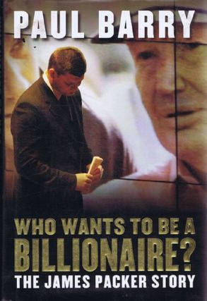 WHO WANTS TO BE A BILLIONAIRE? Paul Barry, James Packer