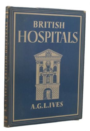 BRITISH HOSPITALS. Britain in Pictures 131, A. G. L. Ives