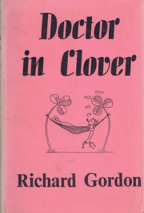 DOCTOR IN CLOVER. Richard Gordon.