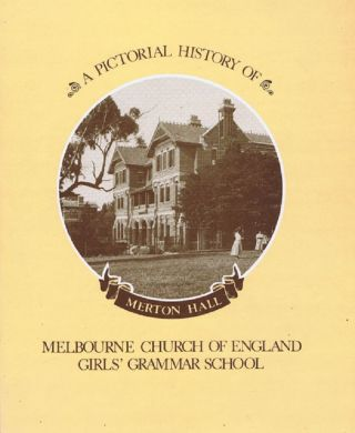 A PICTORIAL HISTORY OF MELBOURNE GIRLS GRAMMAR SCHOOL. Helen Woods, Melbourne Church of England...