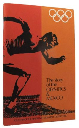 THE STORY OF THE OLYMPICS & MEXICO. Mexico Olympic Games.