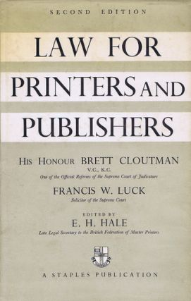 LAW FOR PRINTERS AND PUBLISHERS. His Honour Brett Cloutman, Francis W. Luck, E. H. Hale