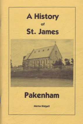 A HISTORY OF ST. JAMES, PAKENHAM. Merna Kidgell