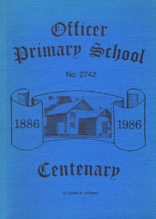 OFFICER PRIMARY SCHOOL No. 2742 CENTENARY. Eileen M. Williams, Victoria Officer