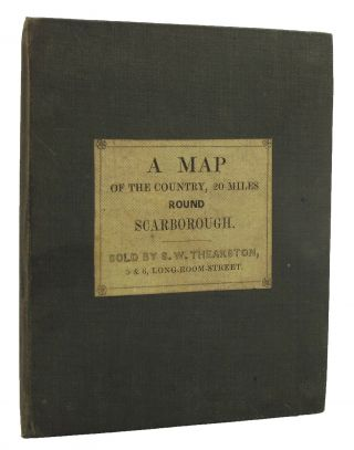 A MAP OF THE COUNTRY, 20 MILES ROUND SCARBOROUGH.