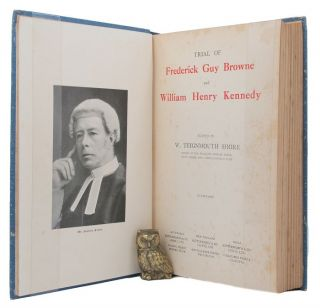 TRIAL OF FREDERICK GUY BROWNE AND WILLIAM HENRY KENNEDY. Frederick Guy Browne, William Henry...