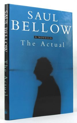 THE ACTUAL. Saul Bellow.
