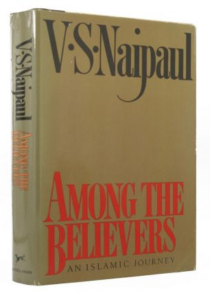AMONG THE BELIEVERS. V. S. Naipaul.