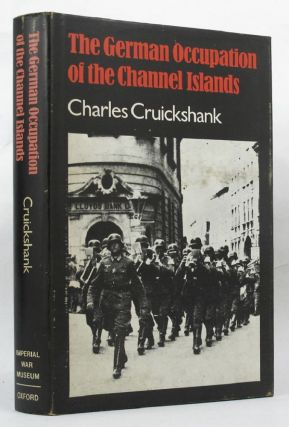 THE GERMAN OCCUPATION OF THE CHANNEL ISLANDS. Charles Cruikshank.