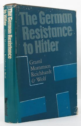 THE GERMAN RESISTANCE TO HITLER. Hermann Graml, others.