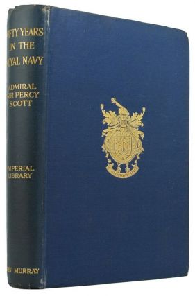 FIFTY YEARS IN THE ROYAL NAVY. Admiral Sir Percy Scott