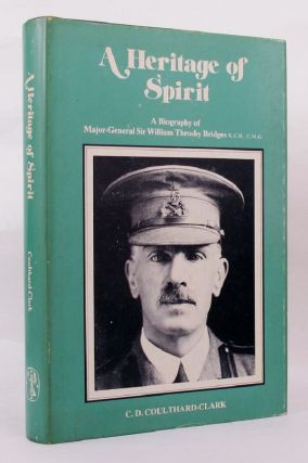 A HERITAGE OF SPIRIT. Sir William Throsby Bridges, C. D. Coulthard-Clark.