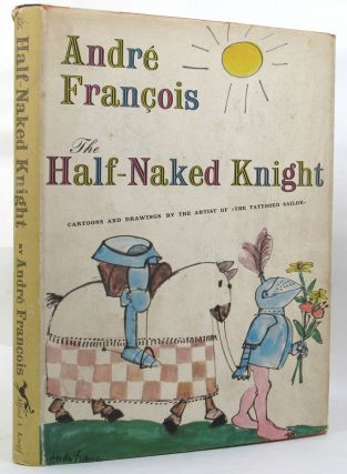 THE HALF-NAKED KNIGHT. Andre Francois.