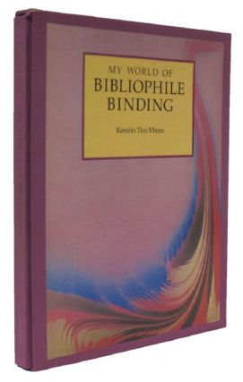 MY WORLD OF BIBLIOPHILE BINDING. Kerstin Tini Miura.