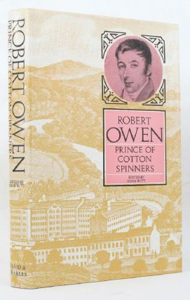 ROBERT OWEN: prince of cotton spinners. John Butt, Robert Owen