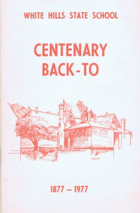 WHITE HILLS STATE SCHOOL CENTENARY BACK-TO 1877-1977 [cover title]. Victoria White Hills