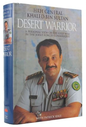 DESERT WARRIOR. HRH General Khaled Bin Sultan, Patrick Seale