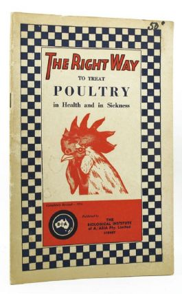 `THE RIGHT WAY` TO TREAT POULTRY in Health and in Sickness. Biological Institute of Australasia
