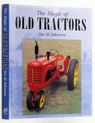 THE MAGIC OF OLD TRACTORS. Ian M. Johnston