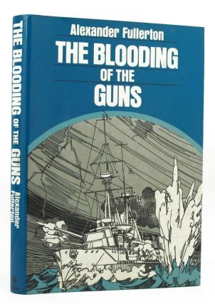 THE BLOODING OF THE GUNS. Alexander Fullerton