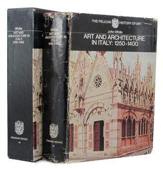 ART AND ARCHITECTURE IN ITALY 1250 to 1400. John White