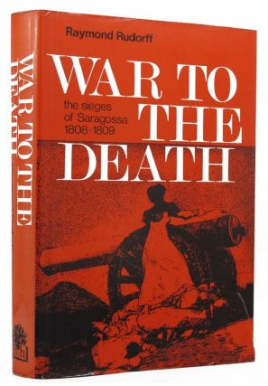 WAR TO THE DEATH. Raymond Rudorff.
