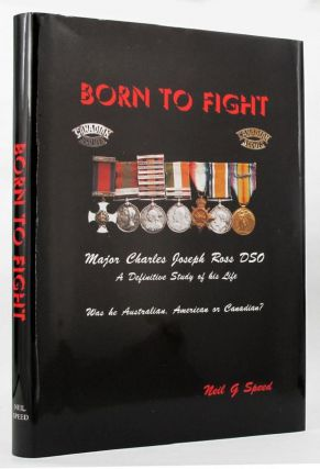BORN TO FIGHT. Major Charles Joseph Ross, Neil G. Speed