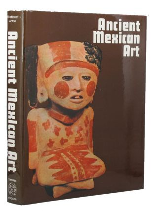 ANCIENT MEXICAN ART. Ferdinand Anton.