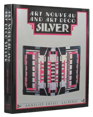 ART NOUVEAU AND ART DECO SILVER. Annelies Krekel-Aalberse