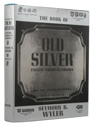 THE BOOK OF OLD SILVER. Seymour B. Wyler