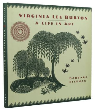 VIRGINIA LEE BURTON: A LIFE IN ART. Virginia Lee Burton, Barbara Elleman