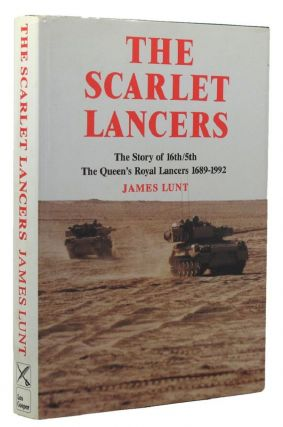 THE SCARLET LANCERS. The Queen's Lancers 16th, James Lunt
