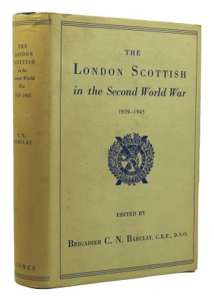 THE LONDON SCOTTISH IN THE SECOND WORLD WAR-1939 to 1945. County of London Battalion 14th, The...