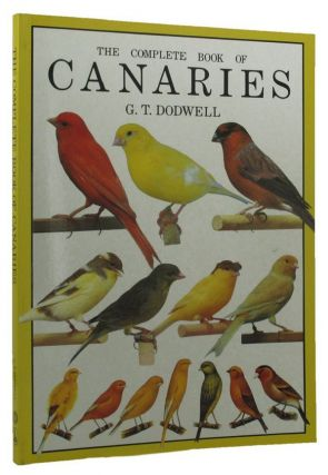 THE COMPLETE BOOK OF CANARIES. G. T. Dodwell